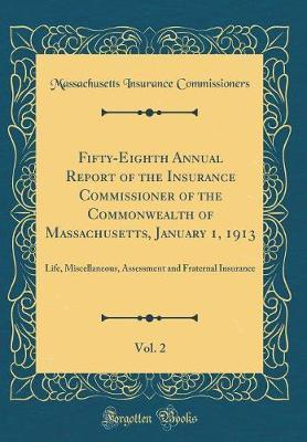 Fifty-Eighth Annual Report of the Insurance Commissioner of the Commonwealth of Massachusetts, January 1, 1913, Vol. 2