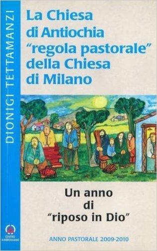 La chiesa di Antiochia «regola pastorale» della Chiesa di Milano. Un anno di «riposo in Dio». Anno Pastorale 2009-2010