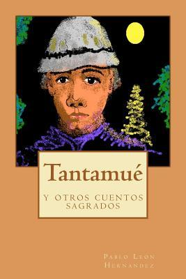 Tantamue y otros cuentos sagrados / Tantamue and Other Sacred Stories