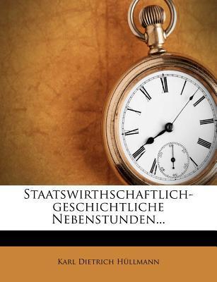 Staatswirthschaftlich-geschichtliche Nebenstunden.