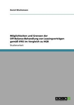 Möglichkeiten und Grenzen der Off-Balance-Behandlung von Leasingverträgen gemäß IFRS im Vergleich zu HGB