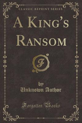 A King's Ransom (Classic Reprint)