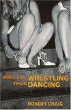 More Like Wrestling Than Dancing