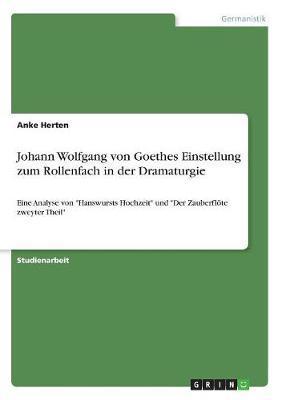 Johann Wolfgang von Goethes Einstellung zum Rollenfach in der Dramaturgie