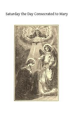 Saturday the Day Consecrated to Mary