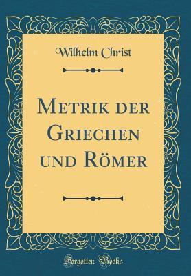 Metrik der Griechen und Römer (Classic Reprint)