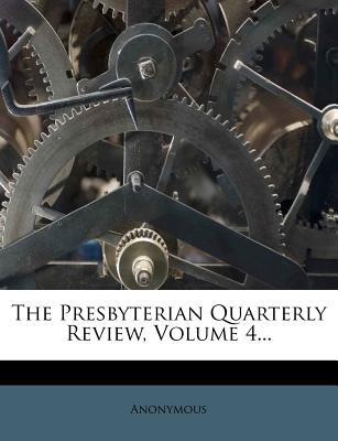 The Presbyterian Quarterly Review, Volume 4...