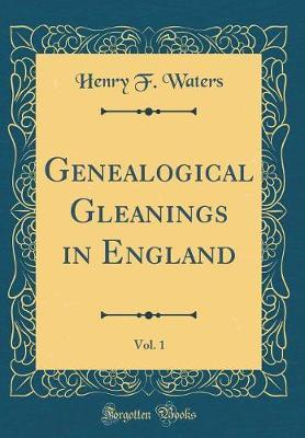 Genealogical Gleanings in England, Vol. 1 (Classic Reprint)