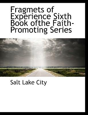 Fragmets of Experience Sixth Book ofthe Faith-Promoting Series