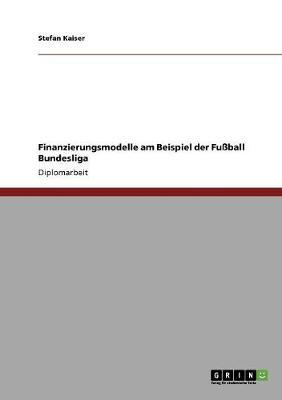 Finanzierungsmodelle am Beispiel der Fußball Bundesliga