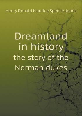 Dreamland in History the Story of the Norman Dukes