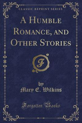 A Humble Romance, and Other Stories (Classic Reprint)