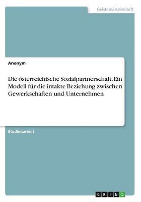 Die österreichische Sozialpartnerschaft. Ein Modell für die intakte Beziehung zwischen Gewerkschaften und Unternehmen