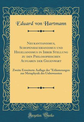 Neukantianismus, Schopenhauerianismus und Hegelianismus in Ihrer Stellung zu den Philosophischen Aufgaben der Gegenwart