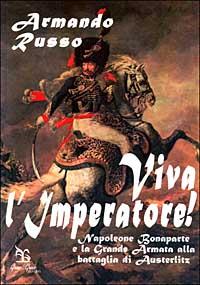 Viva l'imperatore! Napoleone Bonaparte e la grande armata alla battaglia di Austerlitz