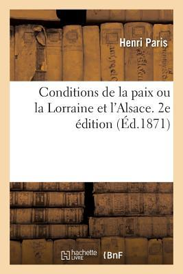 Conditions de la Paix Ou la Lorraine et l'Alsace. 2e dition