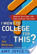 I Went to College for This? : How to Turn Your Entry Level Job Into a Career You Love