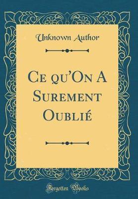Ce Qu'on a Surement Oubli' (Classic Reprint)