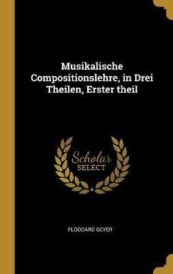 Musikalische Compositionslehre, in Drei Theilen, Erster Theil