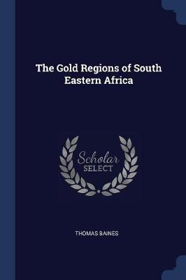 The Gold Regions of South Eastern Africa