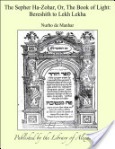 The Sepher Ha-Zohar, Or, The Book of Light: Bereshith to Lekh Lekha