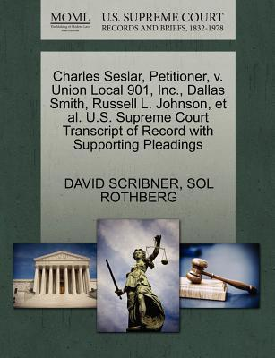 Charles Seslar, Petitioner, V. Union Local 901, Inc., Dallas Smith, Russell L. Johnson, et al. U.S. Supreme Court Transcript of Record with Supporting