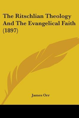 The Ritschlian Theology and the Evangelical Faith (1897)