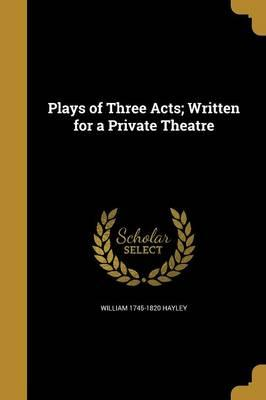 PLAYS OF 3 ACTS WRITTEN FOR A