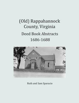 (Old) Rappahannock County, Virginia Deed Book Abstracts 1686-1688