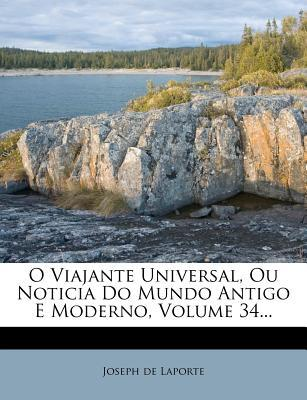 O Viajante Universal, Ou Noticia Do Mundo Antigo E Moderno, Volume 34.