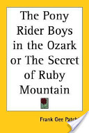 The Pony Rider Boys in the Ozark Or the Secret of Ruby Mountain