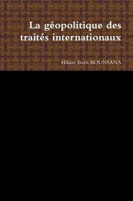 La Géopolitique des Traites Internationaux