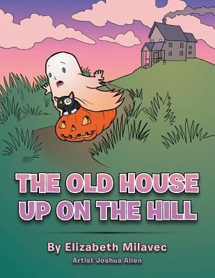 The Old House up on the Hill