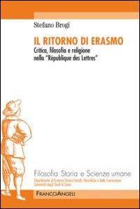 Il ritorno di Erasmo. Critica, filosofia e religione nella «République des Lettres»