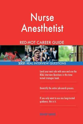 Nurse Anesthetist RED-HOT Career Guide; 2521 REAL Interview Questions