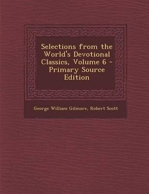Selections from the World's Devotional Classics, Volume 6 - Primary Source Edition