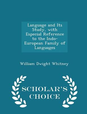 Language and Its Study, with Especial Reference to the Indo-European Family of Languages - Scholar's Choice Edition