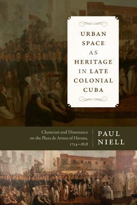 Urban Space as Heritage in Late Colonial Cuba