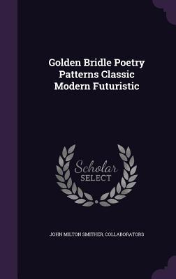 Golden Bridle Poetry Patterns Classic Modern Futuristic