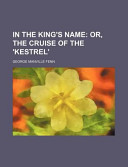 In the King's Name; Or, the Cruise of the 'Kestrel'