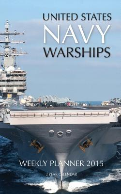 United States Navy Warships Weekly Planner 2015 Calendar