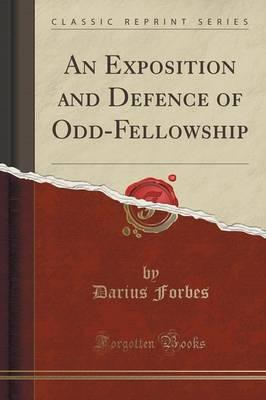 An Exposition and Defence of Odd-Fellowship (Classic Reprint)