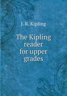 The Kipling Reader for Upper Grades