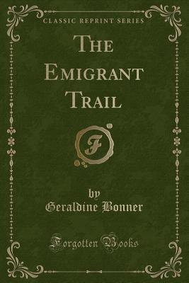 The Emigrant Trail (Classic Reprint)