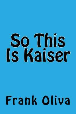 So This Is Kaiser