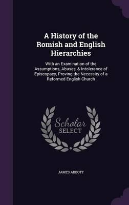 A History of the Romish and English Hierarchies