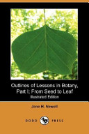 Outlines of Lessons in Botany, Part I; From Seed to Leaf (Illustrated Edition) (Dodo Press)