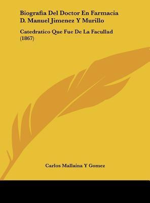 Biografia del Doctor En Farmacia D. Manuel Jimenez y Murillo
