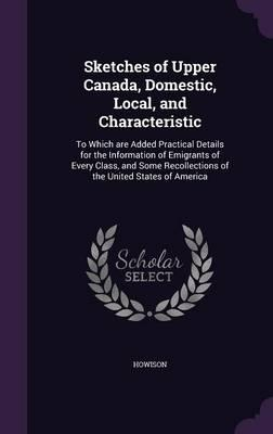 Sketches of Upper Canada, Domestic, Local, and Characteristic