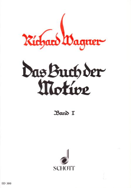 Das Buch der Motive und Themen aus sämtlichen Opern und Musikdramen Richard Wagners, Band 1